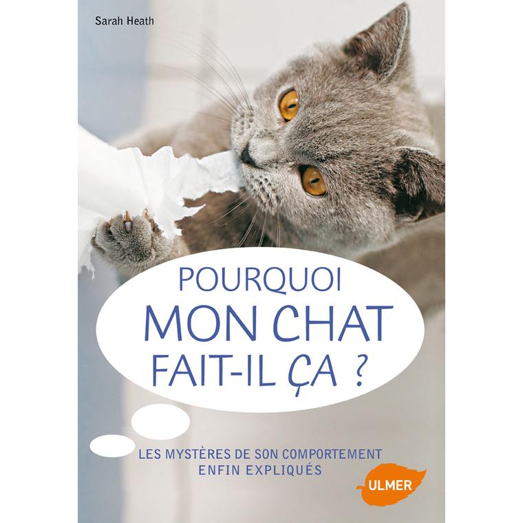 Pourquoi mon Chat Fait-il Ça? 96 pages Éditions Eugène ULMER 116324