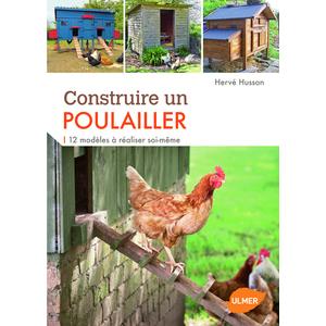 Construire un Poulailler. 12 Modèles à Réaliser Soi-même 144 pages Éditions Eugène ULMER 210411