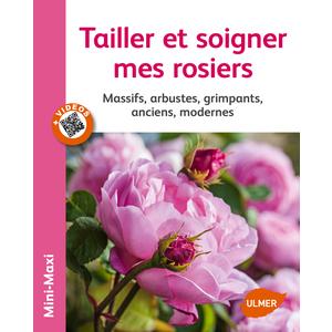 Tailler et Soigner mes Rosiers 64 pages 12 vidéos Éditions Eugène ULMER 210443