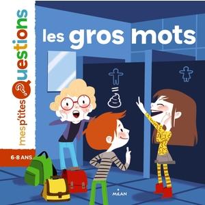 Les Gros Mots Mes P'tites Questions 6 à 10 ans Éditions Milan 256063