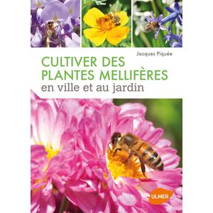 Cultiver des Plantes Mellifères en Ville et au Jardin 176 pages Éditions Eugen ULMER 282516