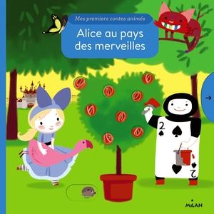 Alice au Pays des Merveilles Mes Premiers Contes Animés 2 à 4 ans Éditions Milan 289168