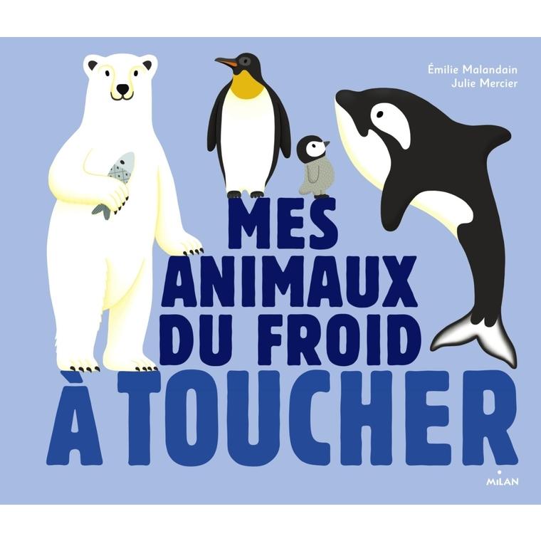Mes Animaux du Froid à Toucher Docus à Toucher 2 ans Éditions Milan 273342