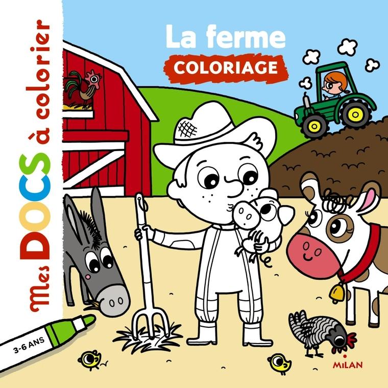 La Ferme Mes Docs à Colorier 3 à 6 ans Éditions Milan 289172