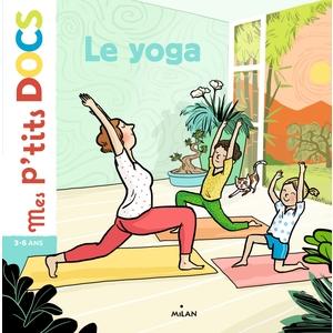 Le Yoga Mes P'tits Docs dès 3 ans Éditions Milan 398462