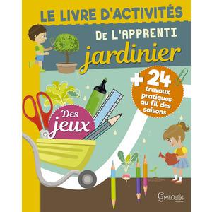 Le livre d'activité de l'apprenti jardinier. Editions Grenouille 408191