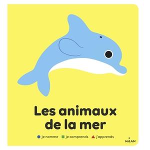Les Animaux de la Mer Je Nomme, je Comprends, j'Apprends 2 à 4 ans Éditions Milan 413818