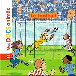 Le Football Mes Docs Animés 3 à 6 ans Éditions Milan 413830