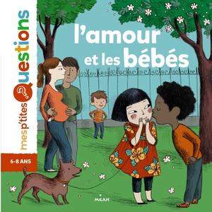 L'amour et les Bébés Mes P'tites Questions 6 à 10 ans Éditions Milan 49704