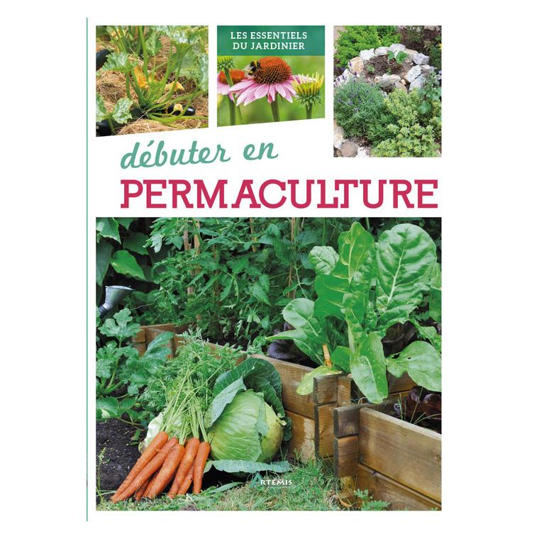 Débuter en permaculture. Editions Artemis 408214