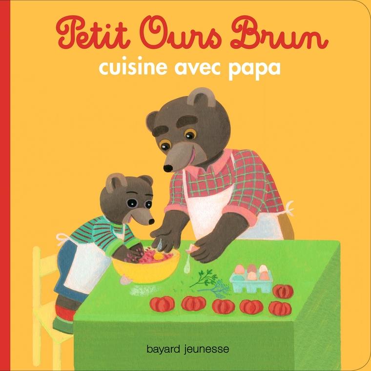 Petit Ours Brun Cuisine avec Papa 2 à 4 ans Bayard Jeunesse 413825