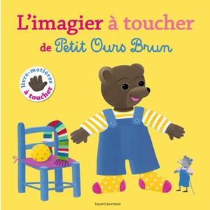Imagier à Toucher de Petit Ours Brun 1 à 3 ans Bayard Jeunesse 522233