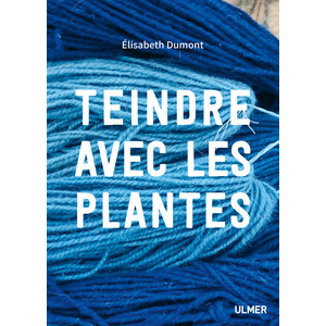 Teindre avec les Plantes.  160 pages Éditions Eugen ULMER 535092