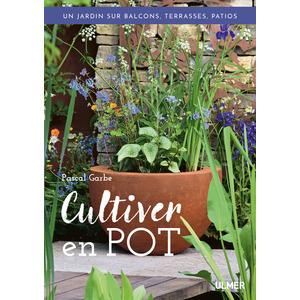 Cultiver en Pot. Un Vrai Jardin sur Balcons, Terrasses, Patios 160 pages Éditions Eugen ULMER 535093