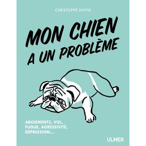 Mon Chien a un Problème 128 pages Éditions Eugen ULMER 535096