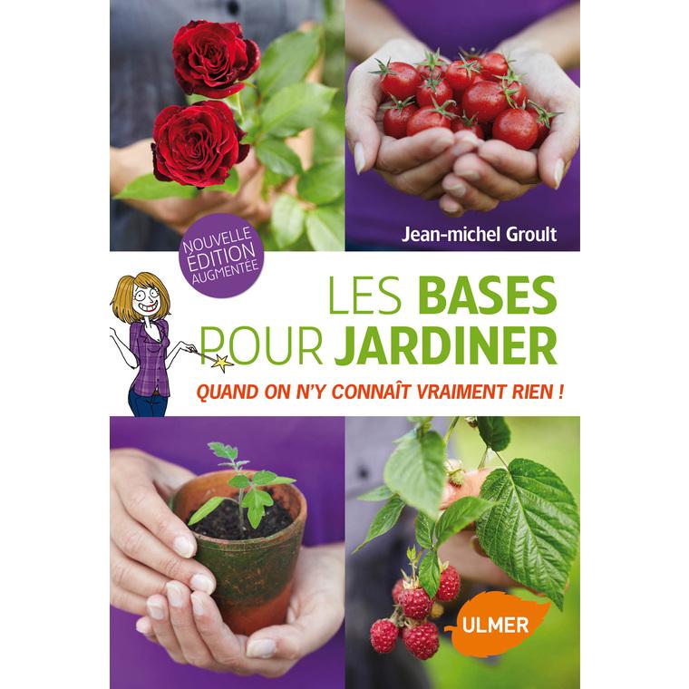 Les Bases pour Jardiner 112 pages 20.5 x14 cm Éditions Eugène ULMER 59858