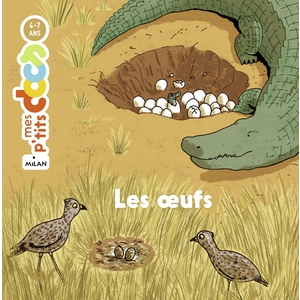 Les Œufs Mes P'tits Docs 3 à 6 ans Éditions Milan 613961