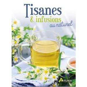 Tisanes et infusions au naturel. Editions Artemis 622704