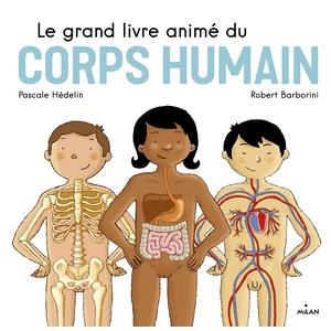 Le Grand Livre Animé du Corps Humain Le Grand Livre Animé dès 4 ans Éditions Milan 664003