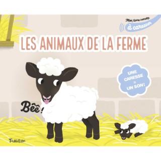 Mon Livre Sonore Des Animaux de la Ferme à Caresser Livres Sonores dès 1 an Tourbillon 664018