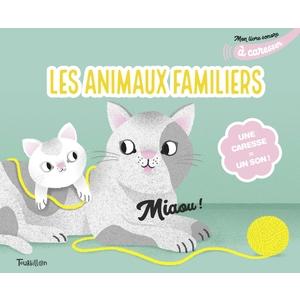 Les Animaux Familiers Mon livre Sonore à Caresser dès la naissance  Bayard Jeunesse 664028