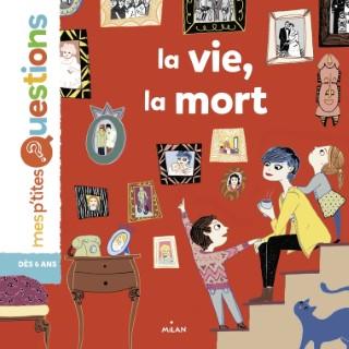 La Vie, la Mort Mes P'tites Questions dès 6 ans Éditions Milan 664038