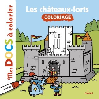 Les Châteaux-Forts  Mes Docs à Colorier à partir de 3 ans Éditions Milan jeunesse 664054