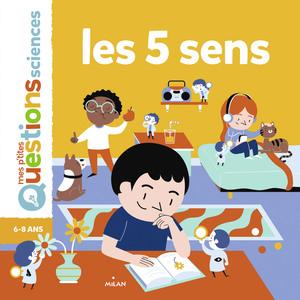 Les 5 Sens Mes P'tites Questions Sciences  à partir de 6 ans Éditions Milan 664057