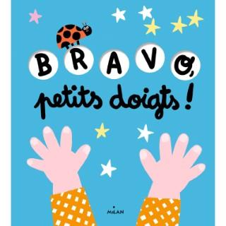Bravo Petits Doigts  Joue avec Moi  à partir d'un an Éditions Milan 664060