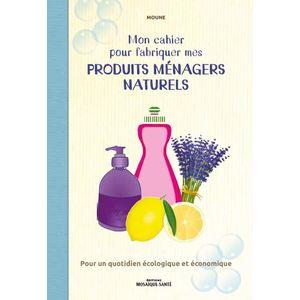 Mon cahier pour fabriquer mes produits ménagers naturels 672236
