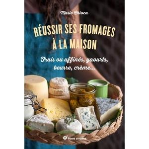 Réussir ses fromages à la maison aux éditions Terre vivante 674901