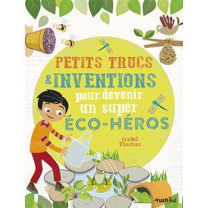 Petits trucs et inventions pour devenir un super éco-héros éd. Rustica 676007
