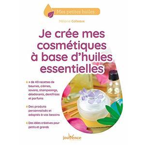 Je crée des cosmétiques à base d'huiles essentielles éditions Jouvence 676019