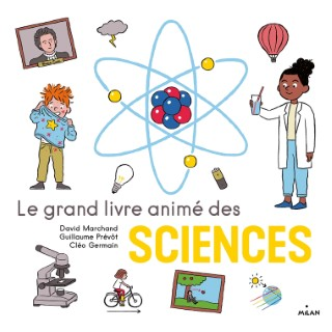 Le grand livre animé des Sciences Editions Milan - 6 à 10 ans 696005