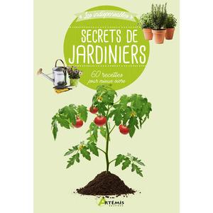 Secrets de jardiniers 60 recettes. Editions Artemis 709985