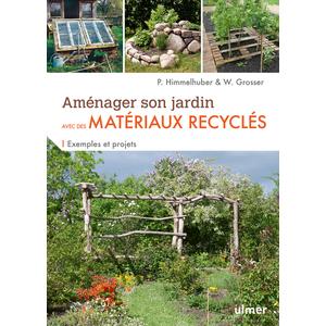 Aménager son jardin avec des matériaux recyclés. Editions Ulmer 714263