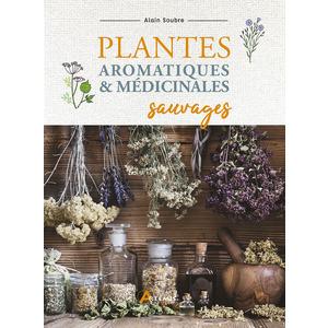 Plantes aromatiques et médicinales sauvages. Editions Artemis 715273