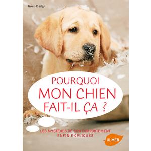 Pourquoi mon Chien Fait-il Ça? 96 pages Éditions Eugène ULMER 116325