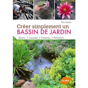 Créer Simplement un Bassin de Jardin 144 pages Éditions Eugène ULMER