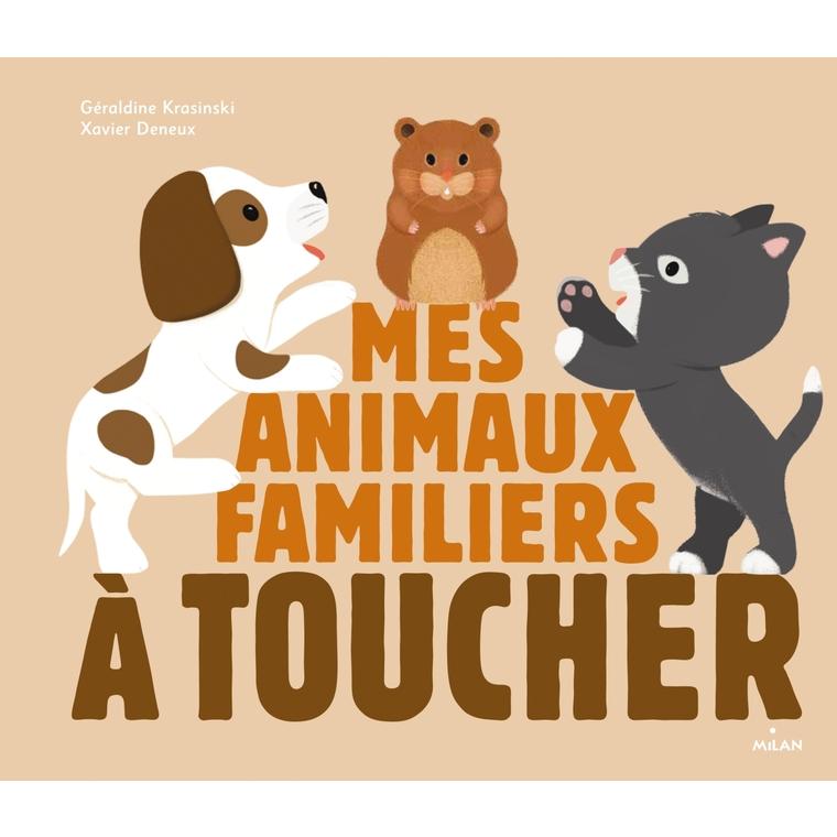 Mes Animaux Familiers à Toucher Docus à Toucher 3 à 6 ans Éditions Milan 125554