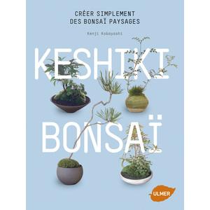 Keshiki Bonsaï. Créer Simplement des Bonsaïs Paysages 160 pages Éditions Eugène ULMER 210420