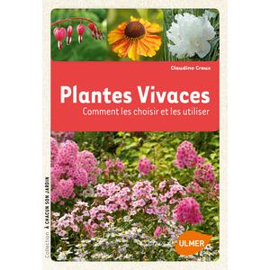 Plantes Vivaces. Comment les Choisir et les Cultiver Facilement 128 pages Éditions Eugène ULMER 210421