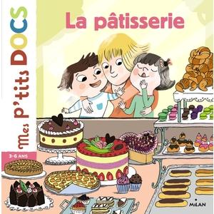 La Pâtisserie Mes P'tits Docs dès 3 ans Éditions Milan 289204