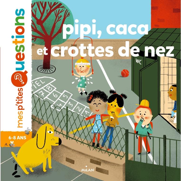 Pipi Caca et Crottes de Nez Mes P'tites Questions 6 à 8 ans Éditions Milan 207306