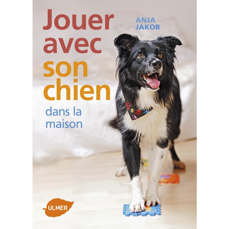 Jouer avec son Chien à la Maison 96 pages Éditions Eugène ULMER 228885