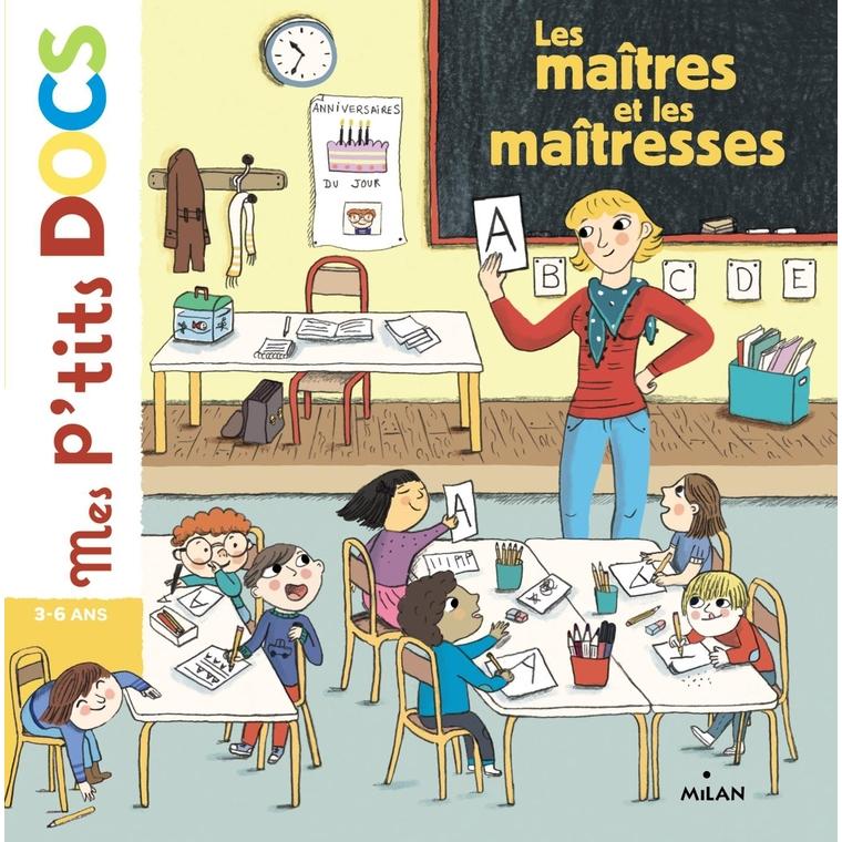 Les  Maîtres et les Maîtresses Mes P'tits Docs dès 3 ans Éditions Milan 273338