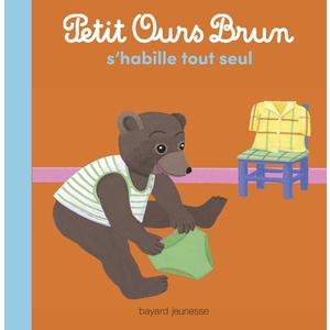 Petit Ours Brun S'habille Tout Seul 2 à 4 ans Bayard Jeunesse 413766