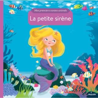 La Petite Sirène Mes Premiers Contes Animés dès 1 an Éditions Milan 413802