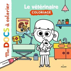 Le Vétérinaire Mes Docs à Colorier dès 3 ans Éditions Milan 413831
