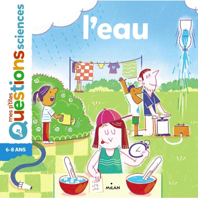 L'eau Mes P'tites Questions Sciences 6 à 10 ans Éditions Milan 413754